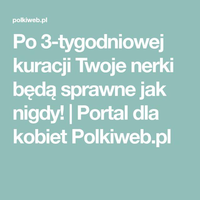 Po 3-tygodniowej kuracji Twoje nerki będą sprawne jak nigdy! | Portal dla kobiet Polkiweb.pl