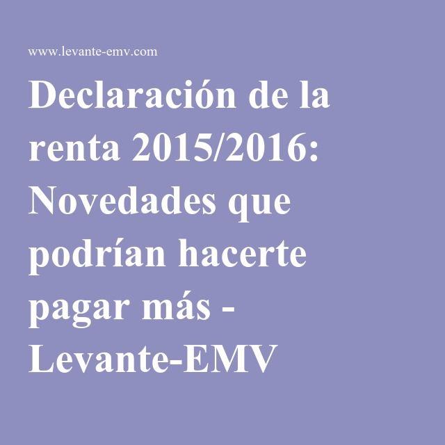 Declaración de la renta 2015/2016: Novedades que podrían hacerte pagar más - Levante-EMV