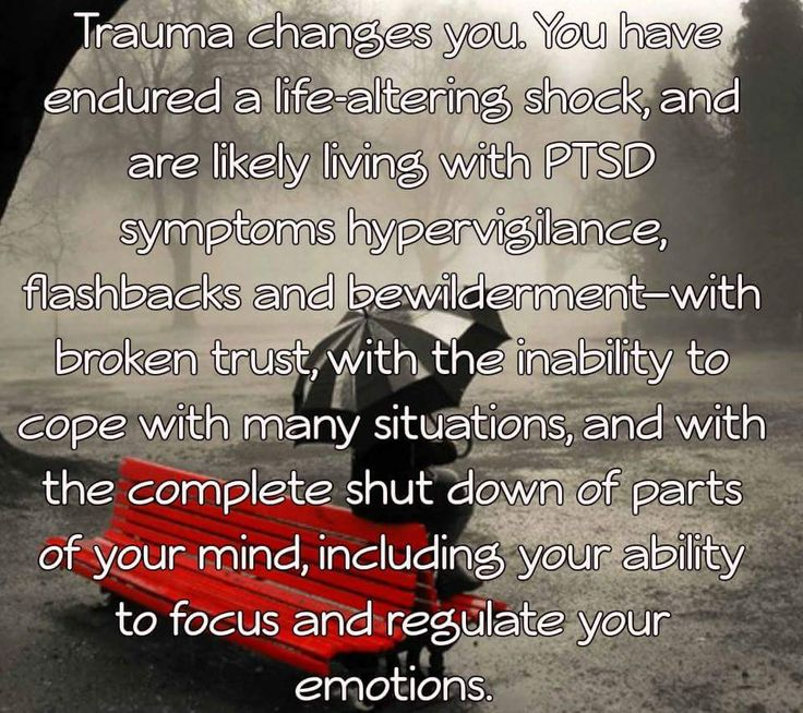 Trauma changes you. You have endured a life altering shock, and are likely living with PTSD symptoms hypervigilance, flashbacks and bewilderment - with broken trust, with the inability to cope with many situations, and with the complete shut down of parts of your mind, including your ability to focus and regulate your emotions.