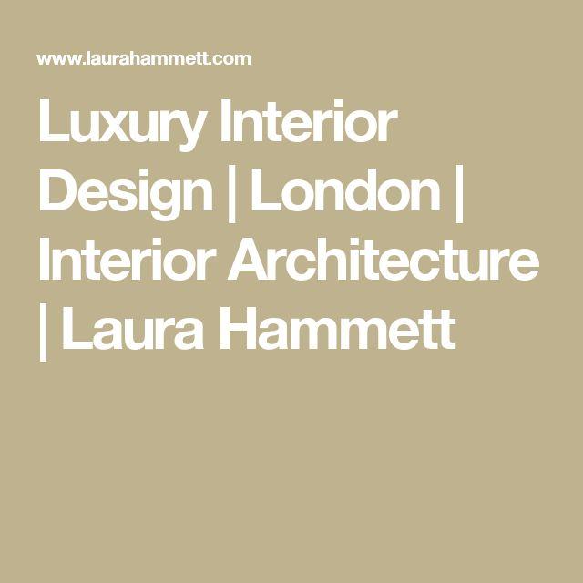 Luxury Interior Design | London | Interior Architecture | Laura Hammett