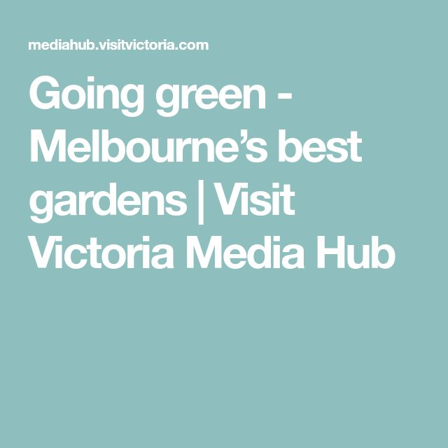 Going green - Melbourne's best gardens | Visit Victoria Media Hub