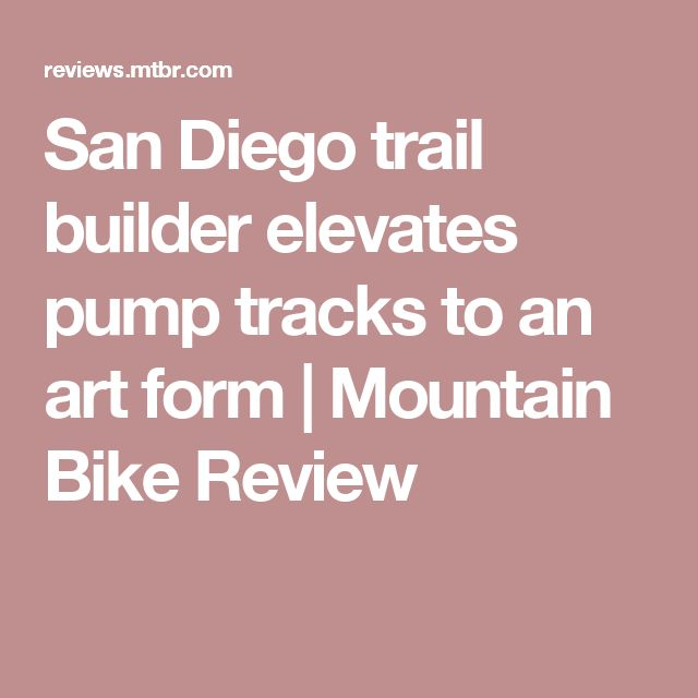 San Diego trail builder elevates pump tracks to an art form | Mountain Bike Review