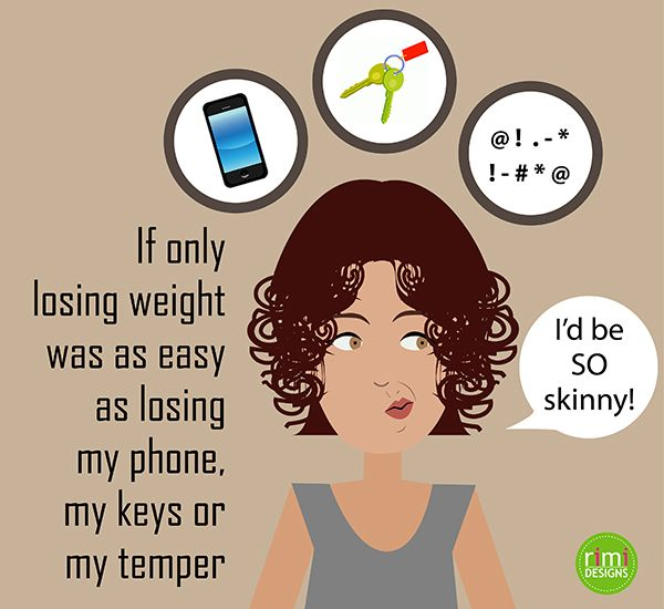 If only losing weight was as easy as losing my phone, my keys or my temper | Rimidesigns