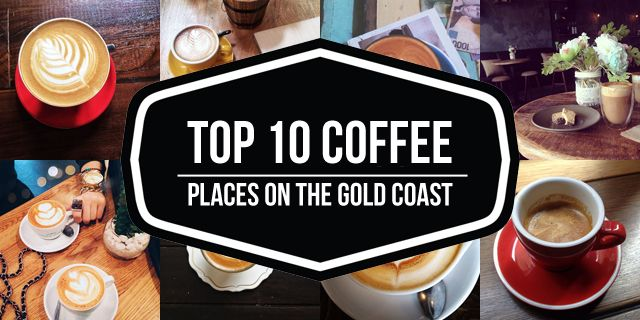 Top 10 Coffee Places on the Gold Coast!