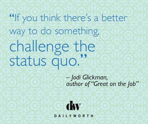 Challenge the status quo.