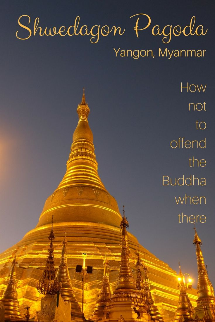 Shwedagon Pagoda in Yangon, Myanmar, and how not to offend the Buddha when there: Shwedagon is a magical place for visitors, but a most sacred one for Buddhist pilgrims. As with every religious site, it's very easy to make an ass off yourself if you don't behave appropriately. Here's some tips from my first visit there.