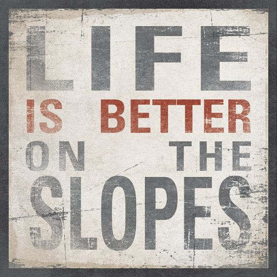 LIFE IS BETTER On The Slopes  Cafe Mount Wood by AlpineGraphics, $59.00