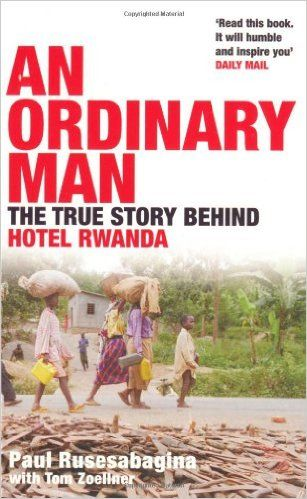 An Ordinary Man: The True Story Behind Hotel Rwanda: Amazon.co.uk: Paul Rusesabagina: 9780747585589: Books