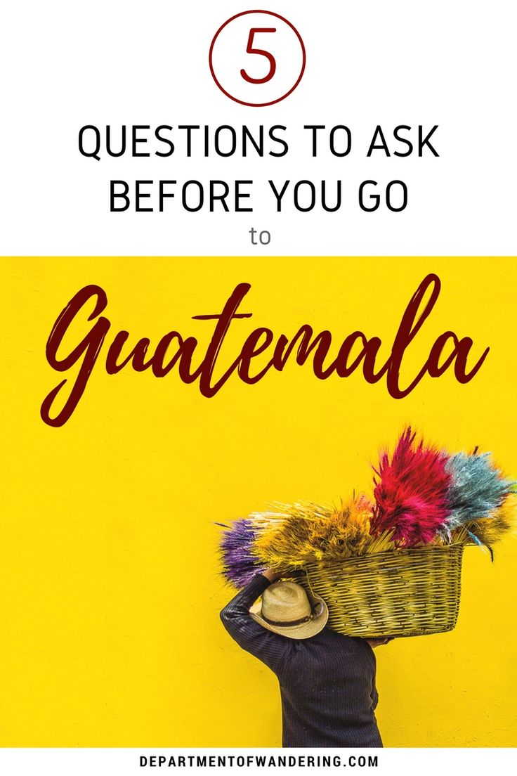 5 Questions to Ask Before Visiting Guatemala