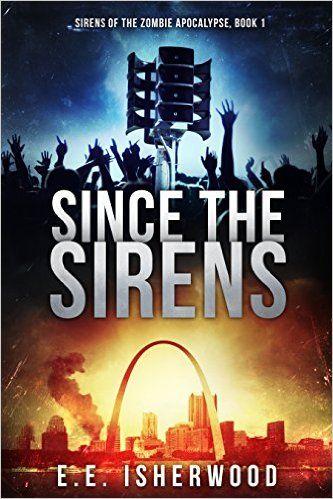 Amazon.com: Since the Sirens: Sirens of the Zombie Apocalypse, Book 1 eBook: E.E. Isherwood: Kindle Store