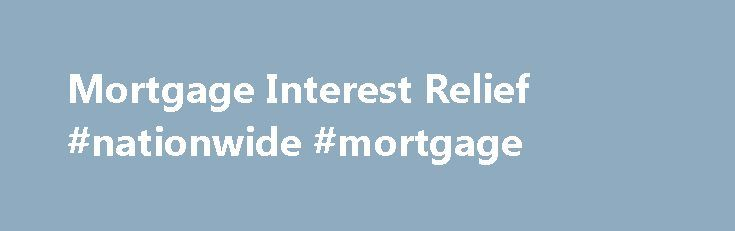 Mortgage Interest Relief #nationwide #mortgage http://money.remmont.com/mortgage-interest-relief-nationwide-mortgage/  #mortgage relief # Cookies on the Revenue website Mortgage Interest Relief Registration for Tax Relief at Source (TRS) – Mortgage Interest Relief Legislation governing tax relief in respect of mortgage interest payments (TRS) provides for the granting of tax relief based on the amount of qualifying interest paid by a borrower in any tax year. However many Lenders calculate…