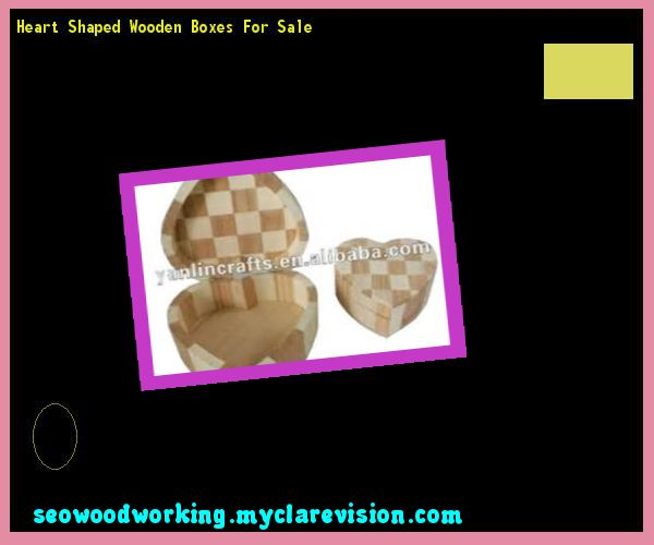 Heart Shaped Wooden Boxes For Sale 112858 - Woodworking Plans and Projects!