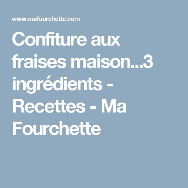 Confiture aux fraises maison...3 ingrédients - Recettes - Ma Fourchette
