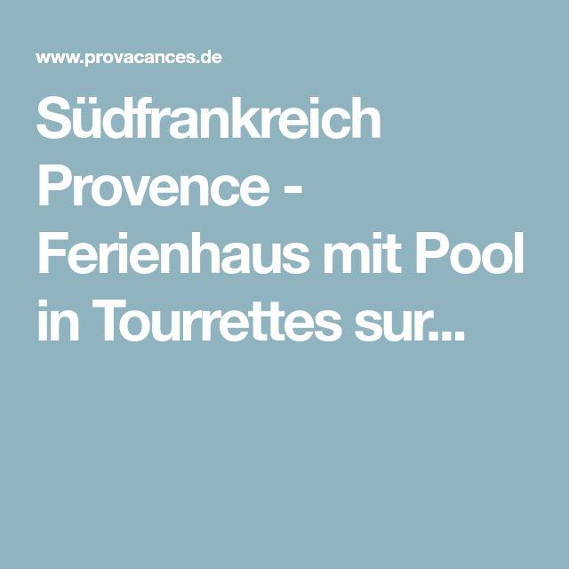 Südfrankreich Provence - Ferienhaus mit Pool in Tourrettes sur...