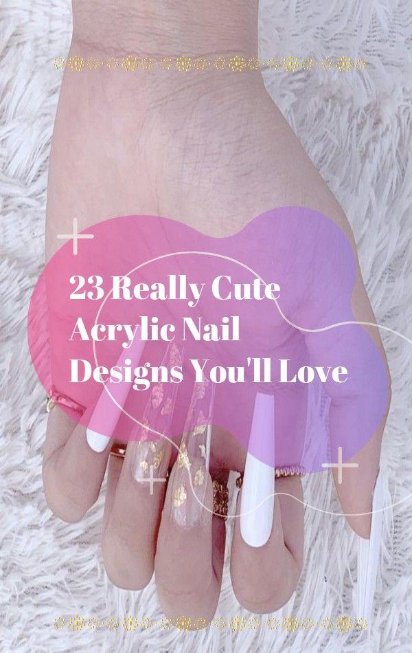 23 Really Cute Acrylic Nail Designs You Ll Love In 2020 Cute Acrylic Nail Designs Nail Polish Cute Acrylic Nails
