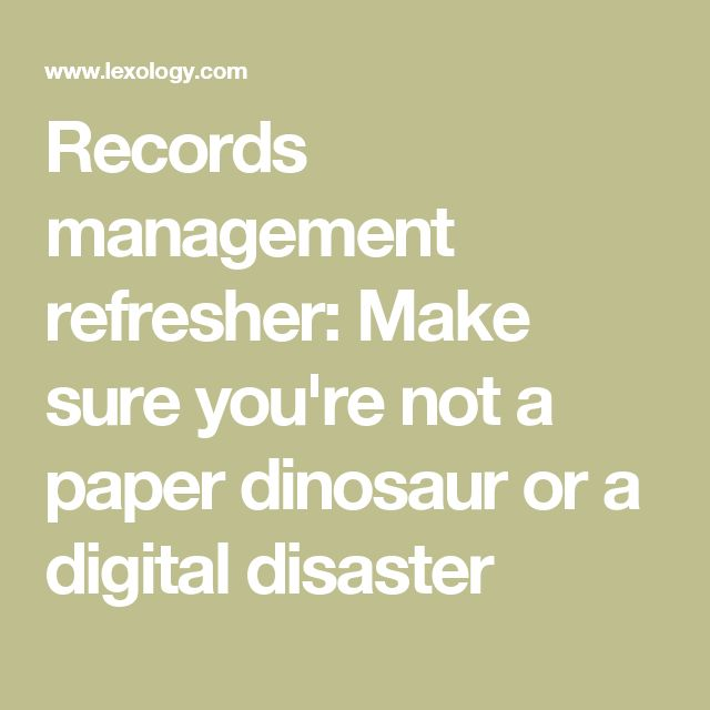 Records management refresher: Make sure you're not a paper dinosaur or a digital disaster
