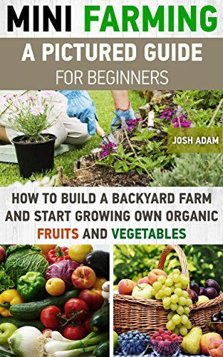 Backyard Farming Books : Farming A Pictured Guide For Beginners How To Build A Backyard Farm