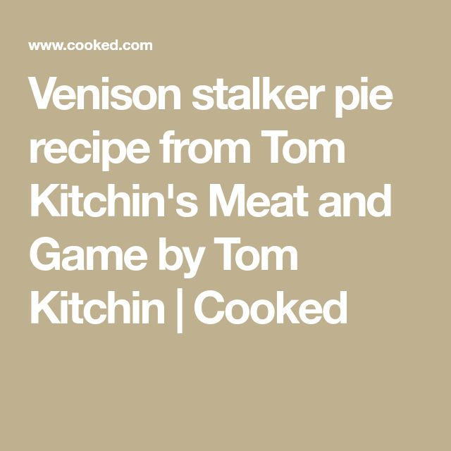 Venison stalker pie recipe from Tom Kitchin's Meat and Game by Tom Kitchin | Cooked
