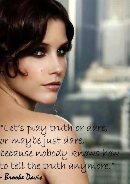 Let's play truth or dare, or maybe just dare, because nobody knows how to tell the truth anymore. One Tree Hill