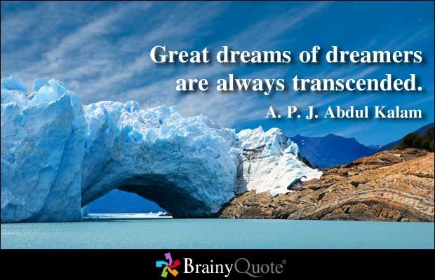 Great dreams of great dreamers are always transcended. - A. P. J. Abdul Kalam