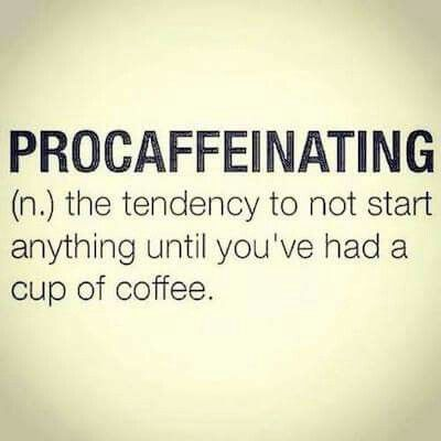 Procaffeinating the tendency to not start anything until you've had a cup of coffee. Great mug idea