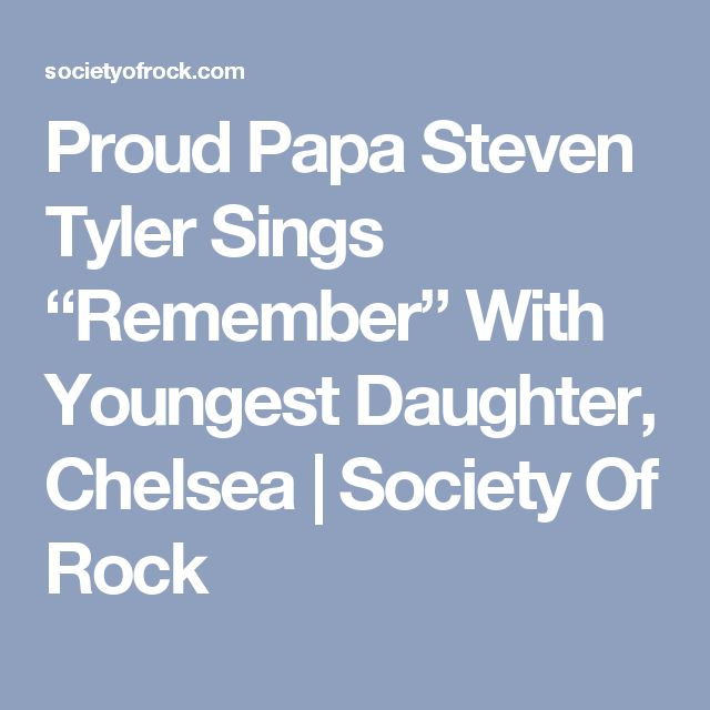 "Proud Papa Steven Tyler Sings ""Remember"" With Youngest Daughter, Chelsea 