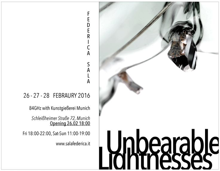 Unbearable Lightness a solo show by Federica Sala part of the Munich Jewellery Week 2016  84GHz with Kunstgießerei Munich UNBEARABLE LIGHTNESSES Federica Sala Schleißheimer Straße 72, Munich Opening 26.02 from 18:00 to 22:00 On view from the 26.02.2016 to the 28.02.2016 Opening times: Fri 18:00-21:00, Sat-Sun 11:00-19:00