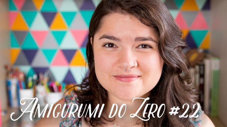 Amigurumi do Zero #22 - Finalizando Peças Abertas