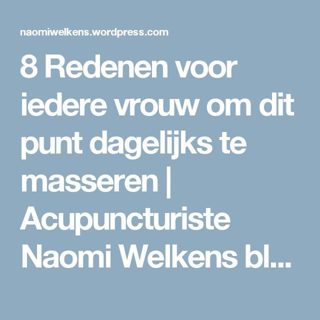 8 Redenen voor iedere vrouw om dit punt  dagelijks te masseren | Acupuncturiste Naomi Welkens blogt
