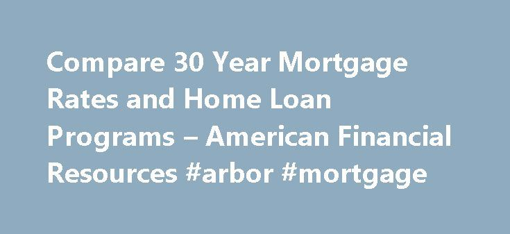 Compare 30 Year Mortgage Rates and Home Loan Programs – American Financial Resources #arbor #mortgage http://mortgages.remmont.com/compare-30-year-mortgage-rates-and-home-loan-programs-american-financial-resources-arbor-mortgage/  #30 year mortgage # Compare 30 Year Mortgage Rates 30 year home loans are easily the most popular home financing solutions for our clients. 30 year mortgages enable a borrower to spread their payments out over a 360 month period … Continue reading →