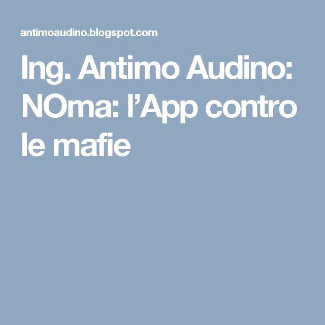 Ing. Antimo Audino: NOma: l'App contro le mafie