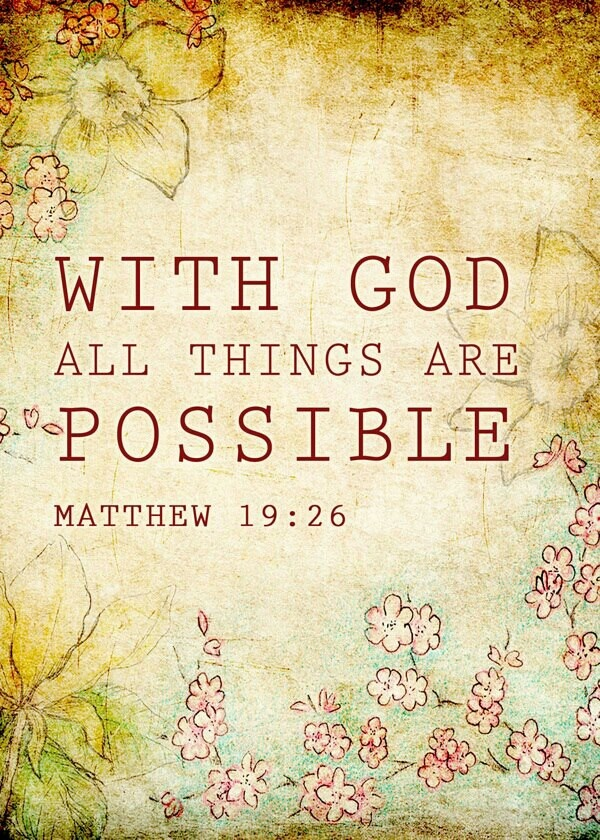 """With GOD all things are POSSIBLE!"" ~Matthew 19:26~"