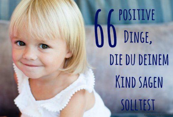 66 Sätze, die du deinem Kind sagen solltest #Eltern #Erziehung http://www.huffingtonpost.de/2016/06/01/saetze-zu-kindern-sagen_n_10234078.html?ncid=fcbklnkdehpmg00000002