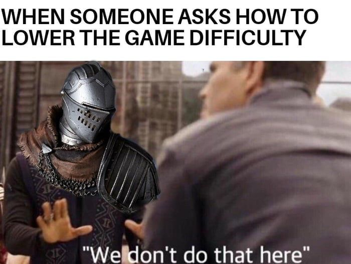 """When someone asks how to lower the game difficulty: """"We don't do that here""""."""