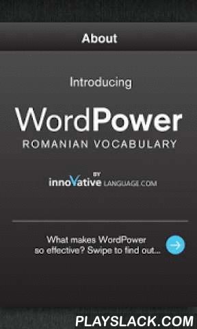 Learn Romanian Free WordPower  Android App - playslack.com , Are you interested in learning Romanian, but just don't have the time?Let's face it, not everyone can commit full-time to learning a language. We know there are many things going on in your life: school, work, the kids, that special someone. That's why we developed WordPower Learn Romanian Vocabulary Lite for the ultra-busy, 21st century lifestyle. There's absolutely no reason to miss out on all the benefits of learning Romanian…