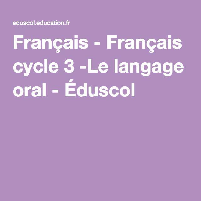 Français - Français cycle 3 -Le langage oral - Éduscol