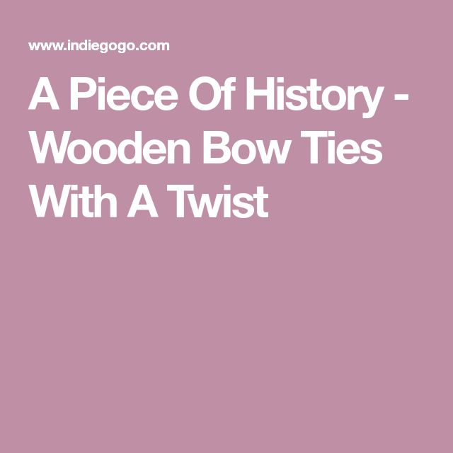 A Piece Of History - Wooden Bow Ties With A Twist