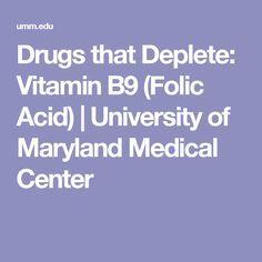 Drugs that Deplete: Vitamin B9 (Folic Acid) | University of Maryland Medical Center