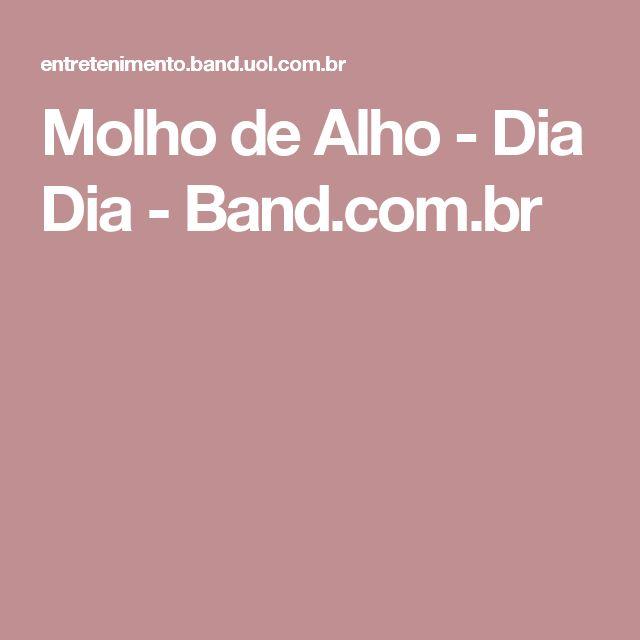 Molho de Alho - Dia Dia - Band.com.br
