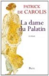 Critiques, citations, extraits de La dame du Palatin de Patrick de Carolis.   J'avais gardé un excellent souvenir de lecture des demoiselles de Pr...