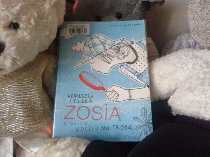 Książki dla młodzieży i nie tylko...: Zosia z ulicy Kociej Na tropie Agnieszka Tyszka Ty...