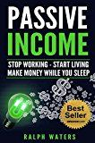 Free Kindle Book -   PASSIVE INCOME: Stop working - Start living - make Money while you sleep  (top ideas to create your personal money machine, a step by step guide to create passive income)