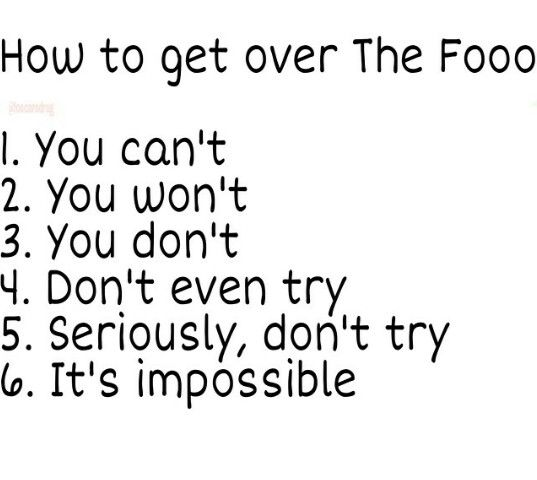 How to get over the fooo