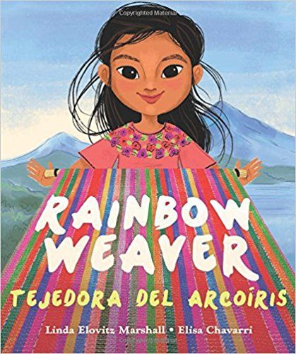 Rainbow Weaver Tejedora Del Arcoiris Written By Linda Elovitz Marshall Illustrated Elisa Chavarri And Translated Eida De La Vega