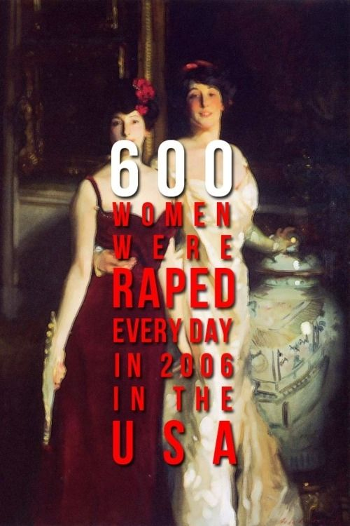 """""""600 women were raped every day in 2006 in the USA."""" EVERY DAY #feminism"""