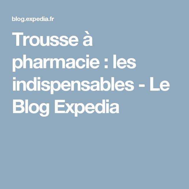 Trousse à pharmacie: les indispensables - Le Blog Expedia