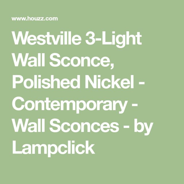 Westville 3-Light Wall Sconce, Polished Nickel - Contemporary - Wall Sconces - by Lampclick