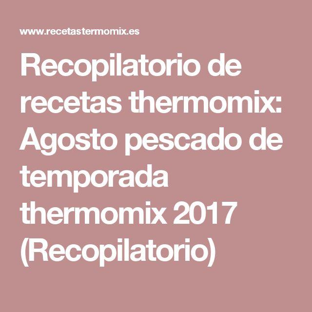 Recopilatorio de recetas thermomix: Agosto pescado de temporada thermomix 2017 (Recopilatorio)