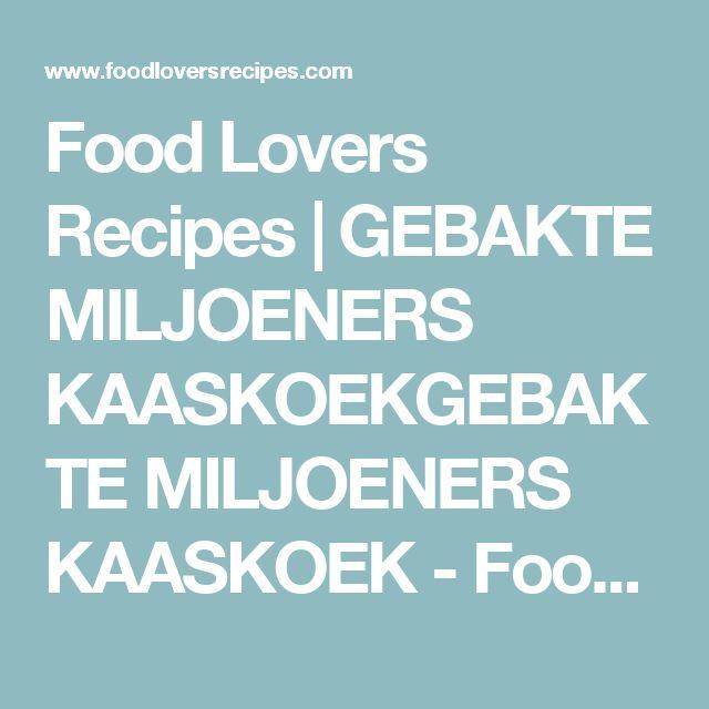 Food Lovers Recipes | GEBAKTE MILJOENERS KAASKOEKGEBAKTE MILJOENERS KAASKOEK - Food Lovers Recipes