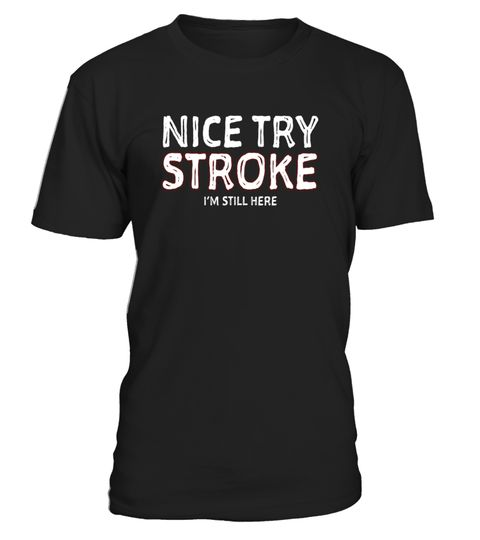 """# Nice Try Stroke I'm Still Here Survivor T-Shirt Tshirt Tee T .  Special Offer, not available in shops      Comes in a variety of styles and colours      Buy yours now before it is too late!      Secured payment via Visa / Mastercard / Amex / PayPal      How to place an order            Choose the model from the drop-down menu      Click on """"Buy it now""""      Choose the size and the quantity      Add your delivery address and bank details      And that's it!      Tags: The perfect tee shirt…"""
